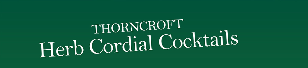 THORNCROFT Herb Cordial Cocktails